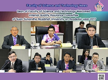 Dean of Faculty of Science and Technology Welcomed Internal Quality Assurance Committee Of Suan Sunandha Rajabhat University on Academic Year 2017